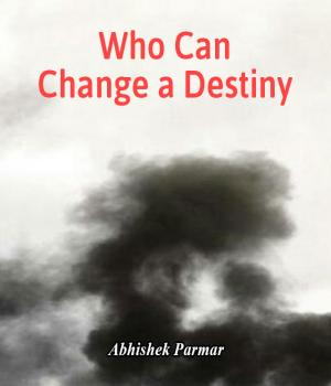 Who Can Change a Destiny