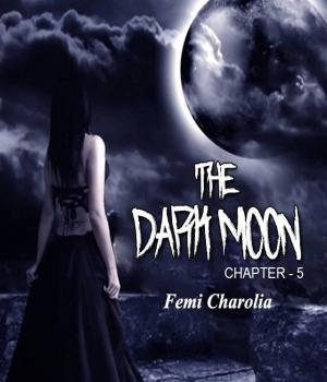 THE DARK MOON - 5