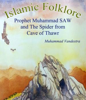 Islamic Folklore Prophet Muhammad SAW and The Spider from Cave of Thawr