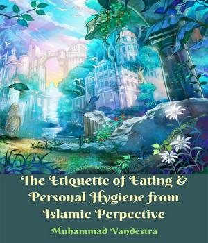 The Etiquette of Eating and Personal Hygiene from Islamic Perpective