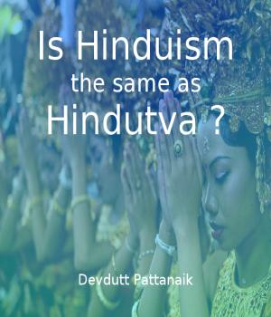 Is Hinduism the same as Hindutva By Devdutt Pattanaik