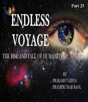 Endless Voyage - Part - 25 By Pradipkumar Raol