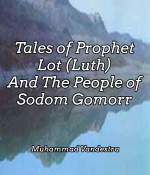 Tales of Prophet Lot (Luth) And The People of Sodom Gomorr